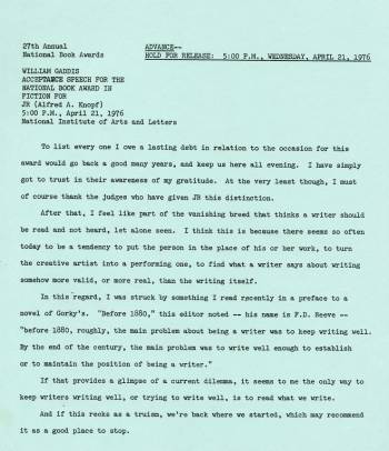 """The typed acceptance speech for William Gaddis' National Book Award in Fiction for JR, awarded April 21, 1976. The first paragraph of the speech reads: """"To list every one I owe a lasting debt in relation to the occasion for this award would go back a good many years, and keep us here all evening. I have simply go tot trust in their awareness of my gratitude. At the very least though, I must of course thank the judges who have given JR this distinction."""""""