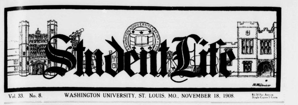 newspaper banner Student Life Washington University, St. Louis MO November 18, 1908