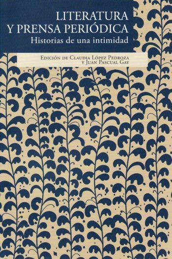 book cover of Literatura y prensa periódica: historias de una intimidad.