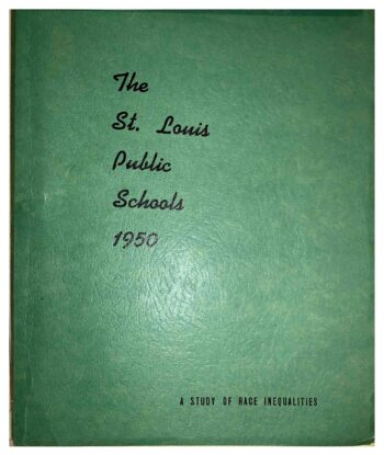 A green covered report titled The St. Louis Public Schools 1950: A Study of Race Inequalities.