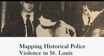 Mapping Historical Police Violence in St. Louis