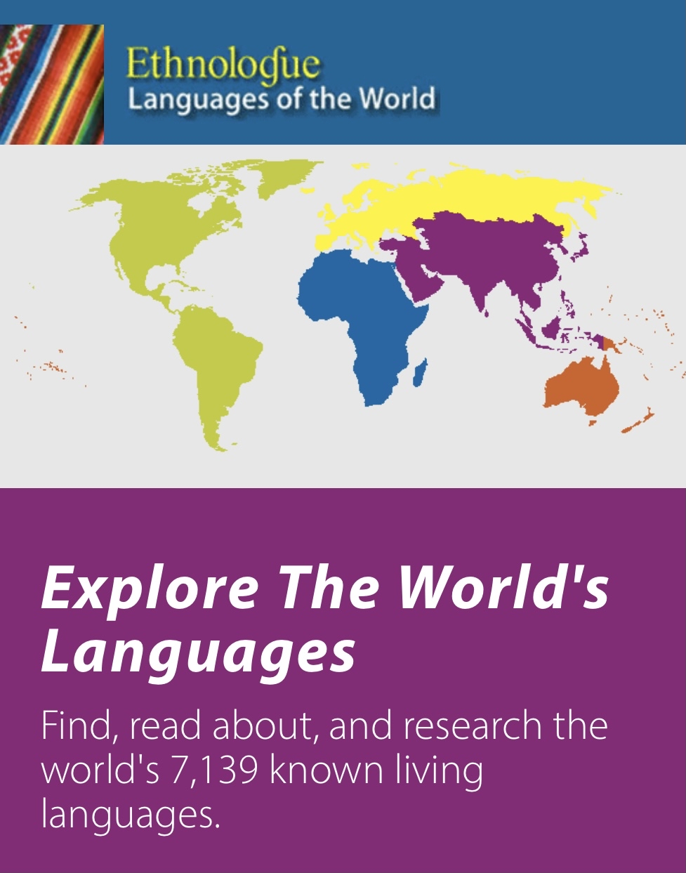 """An informational flyer for the online database Ethnologue. The flyer has an image of the seven continents and reads """"Ethnologue: Languages of the world. Explore the World's Languages: Find. read about, and research the world's 7,139 known living languages."""""""