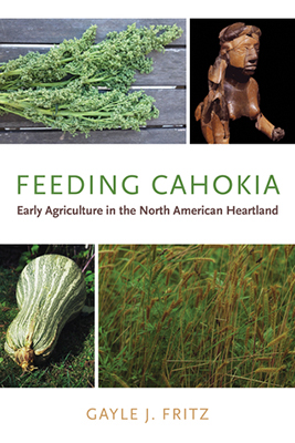 Cover for Gayle J. Fritz's Feeding Cahokia: Early Agriculture in the North American Heartland.