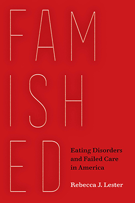 Cover of Rebecca J. Lester's Famished: Eating Disorders and Failed Care in America.