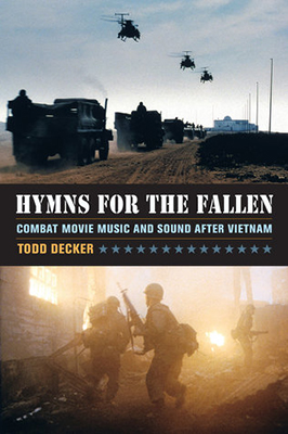 Cover of Todd R Decker's Hymns for the Fallen: Combat Movie Music and Sound after Vietnam.