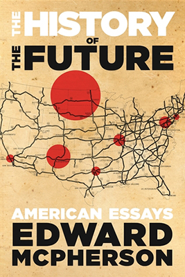 Cover of Edward McPherson's The History of the Future: American Essays.