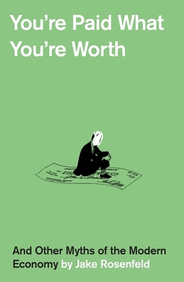 Cover for Jake Rosenfeld's You're Paid What You're Worth: And Other Myths of the Modern Economy.