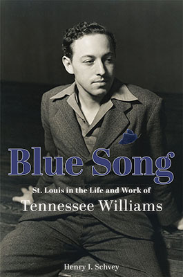 Cover art for Henry I. Schvey's Blue Song: St. Louis in the Life and Work of Tennessee Williams.