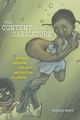 Cover of Rebecca Wanzo's The Content of Our Caricature: African American Comic Art and Political Belonging.