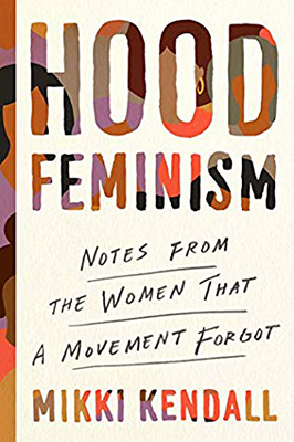 Cover of Mikki Kendall's Hood Feminism: Notes from the Women that a Movement Forgot.