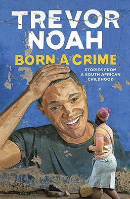 Cover of Trevor Noah's Born a Crime