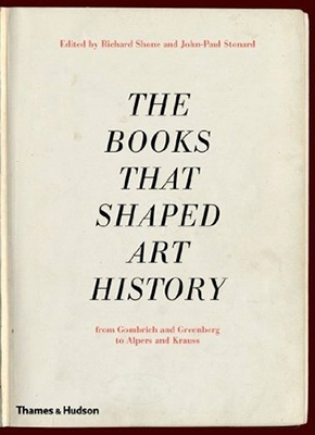 Cover of Richard Shone's The Books that Shaped Art History: From Gombrich and Greenberg to Alpers and Krauss.