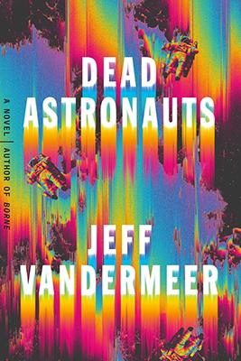 Cover of Jeff VanderMeer's Dead Astronauts.