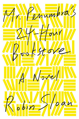 Cover of Robin Sloan's Mr. Penumbra's 24-Hour Bookstore.