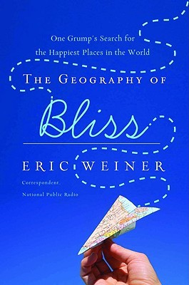 Cover of Eric Weiner's The Geography of Bliss: One Grump's Search for the Happiest Places in the World.